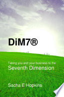 Dim7 Taking You and Your Business to the Seventh Dimension Book