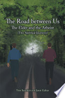 The Road between Us  The Elder and the Atheist  Two Spiritual Journeys