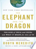 The Elephant and the Dragon  The Rise of India and China and What It Means for All of Us Book