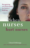 When Nurses Hurt Nurses: Recognizing and Overcoming the ...