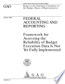 Federal accounting and reporting : framework for assessing the reliability of budget execution data is not yet fully implemented : report to the Chairman, Committee on the Budget, House of Representatives