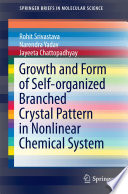 Growth and Form of Self organized Branched Crystal Pattern in Nonlinear Chemical System Book