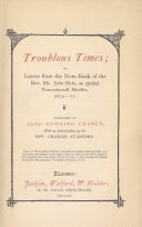 Troublous Times  Or  Leaves from the Note book of the Rev  Mr  John Hicks  an Ejected Nonconformist Minister  1670 71