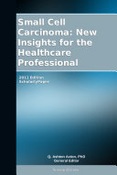 Small Cell Carcinoma: New Insights for the Healthcare Professional: 2011 Edition [Pdf/ePub] eBook