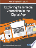 Exploring Transmedia Journalism in the Digital Age