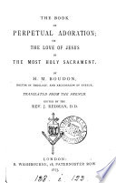 The book of perpetual adoration  or  The love of Jesus in the most holy sacrament  tr   ed  by J  Redman