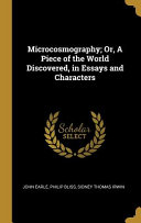 Microcosmography  Or  a Piece of the World Discovered  in Essays and Characters