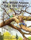 Why Would Anyone Cut a Tree Down?