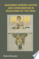 Imagining Gender Nation And Consumerism In Magazines Of The 1920s