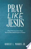 Pray Like Jesus Book PDF