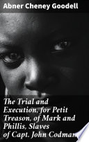 The Trial And Execution For Petit Treason Of Mark And Phillis Slaves Of Capt John Codman