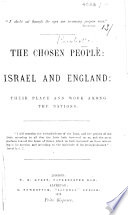 The Chosen People Israel And England Their Place And Work Among The Nations