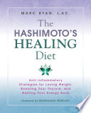 """The Hashimoto's Healing Diet: Anti-inflammatory Strategies for Losing Weight, Boosting Your Thyroid, and Getting Your Energy Back"" by Marc Ryan, LAC"