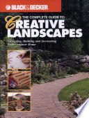 Black and Decker The Complete Guide to Creative Landscapes  : Designing, Building, and Decorating Your Outdoor Home