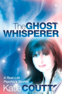 The Ghost Whisperer  A Real Life Psychic   s Stories