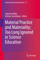 Material Practice and Materiality  Too Long Ignored in Science Education