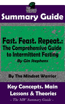 SUMMARY: Fast. Feast. Repeat.: The Comprehensive Guide to Intermittent Fasting: By Gin Stephens | The MW Summary Guide