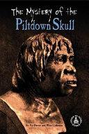 The Mystery of the Piltdown Skull