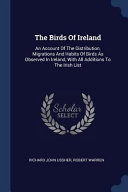 The Birds of Ireland  An Account of the Distribution  Migrations and Habits of Birds as Observed in Ireland  with All Additions to the Irish