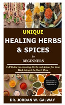 Unique Healing Herbs   Spices for Beginners