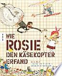 Wie Rosie den Käsekopter erfand