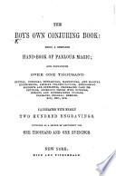The Boy's Own Conjuring Book: Being a Complete Handbook of Parlour-magic, Etc. [With Illustrations.]