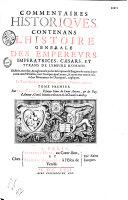 Commentaires historiques contenant l'histoire générale des empereurs, impératrices, caesars et tyrans de l'empire romain