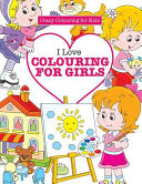 I Love Colouring for Girls ( Crazy Colouring For Kids)