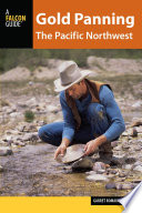 Gold Panning the Pacific Northwest  : A Guide to the Area's Best Sites for Gold