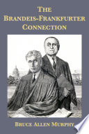 The Brandeis Frankfurter Connection  The Secret Political Activities of Two Supreme Court Justices