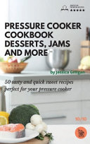 Pressure Cooker Cookbook Desserts Jams and More