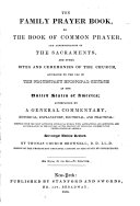 The family Prayer book  or The Book of common prayer  according to the use of the Protestant episcopal Church in the United States of America  accompanied by a general comm   compiled from the most approved liturgical works