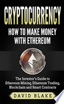 Cryptocurrency: How to Make Money with Ethereum