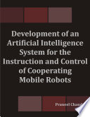 Development of an Artificial Intelligence System for the Instruction and Control of Cooperating Mobile Robots Book