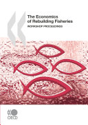 The Economics of Rebuilding Fisheries Workshop Proceedings