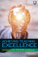 Achieving Teaching Excellence  Developing Your TEF Profile and Beyond