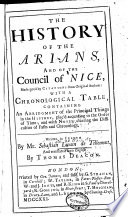 The    History of the Arians and of the Council of Nice  Made Good by Citations from Original Authors  with a Chronological Table Containing An Abridgment of the Principal Things in the History