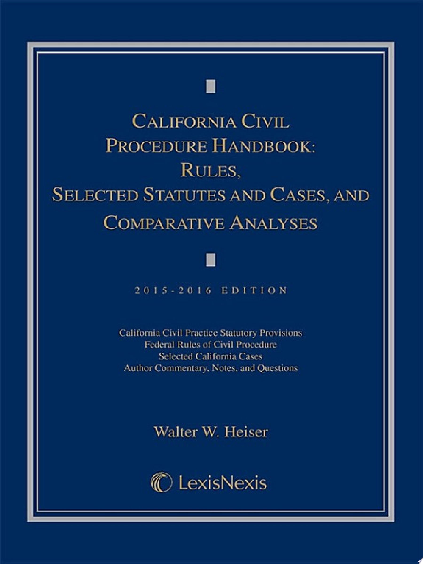 California Civil Procedure Handbook  Rules  Selected Statutes and Cases  and Comparative Analyses  2015 2016 Edition