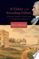 The Failure of the Founding Fathers  : Jefferson, Marshall, and the Rise of Presidential Democracy