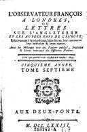 L'Observateur Français à Londres, ou Lettres sur l'état présent de l'Angleterre, relativement à ses forces, à son commerce & à ses moeurs ; Avec des Notes & des Remarques Historiques, Critiques & Politiques de l'Editeur