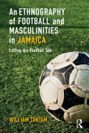 Pdf An Ethnography of Football and Masculinities in Jamaica Telecharger