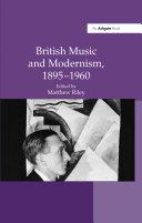 British Music and Modernism  1895 1960