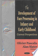The Development of Face Processing in Infancy and Early Childhood