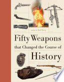 Fifty Weapons That Changed the Course of History