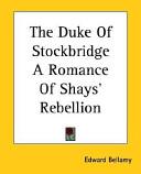 The Duke of Stockbridge A Romance of Shays  Rebellion