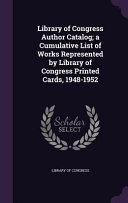 Library Of Congress Author Catalog A Cumulative List Of Works Represented By Library Of Congress Printed Cards 1948 1952