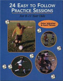 24 Easy to Follow Practices Sessions for 8 11 Years Olds