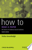 """How to Read a Paper: The Basics of Evidence-Based Medicine"" by Trisha Greenhalgh"