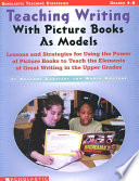 Teaching Writing with Picture Books as Models Book