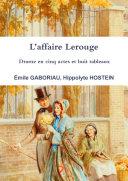 L'affaire Lerouge Drame en cinq actes et huit tableaux